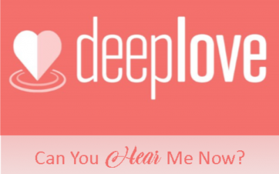 Deep Love: Can You Hear Me Now?
