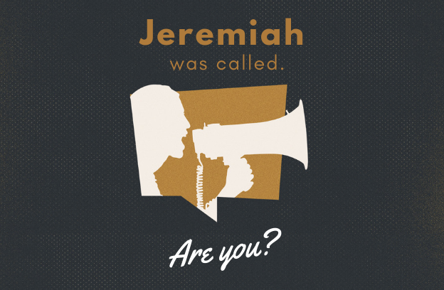 Jeremiah Was Called. Are You?