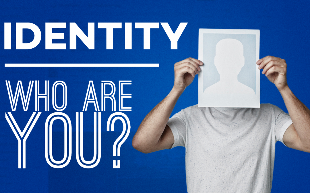 Identity: Who Are You? – Part 1