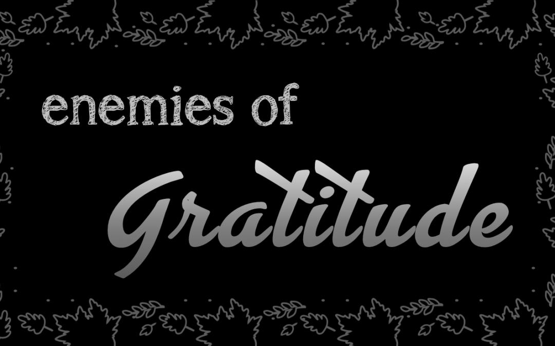 Enemies of Gratitude