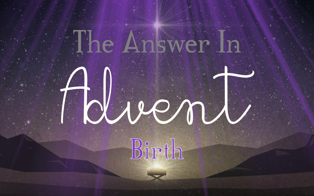 The Answer in Advent: Birth