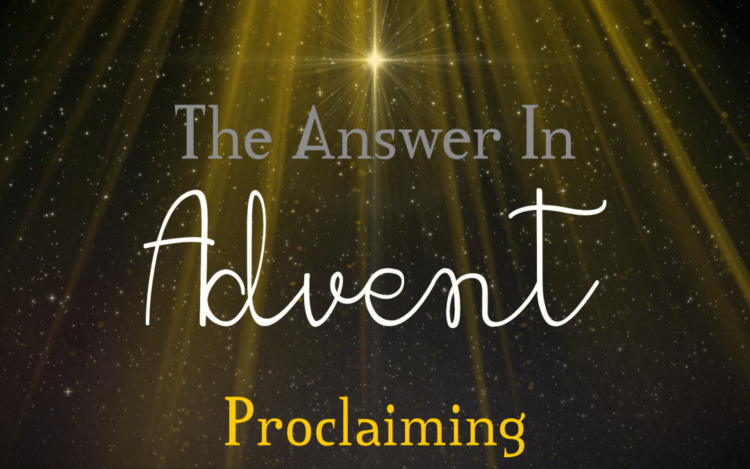 The Answer in Advent: Proclaiming