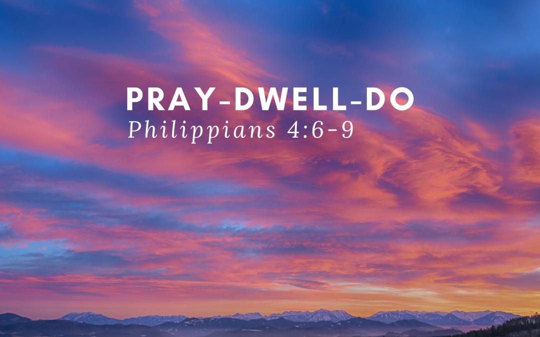 Pray – Dwell – Do