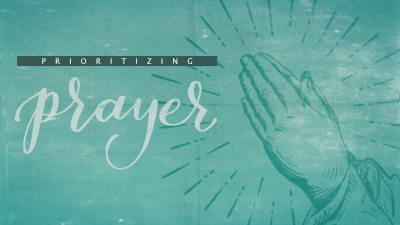 Prioritizing Prayer