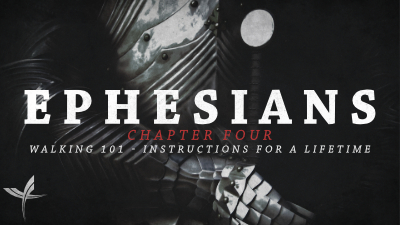 Ephesians Chapter Four: Walking 101 – Instructions for a Lifetime