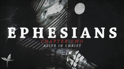 Ephesians Chapter Two: Alive in Christ