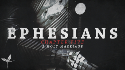 Ephesians Chapter Five: A Holy Marriage